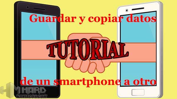 Tutorial cómo guardar y copiar nuestros datos de un smartphone a otro