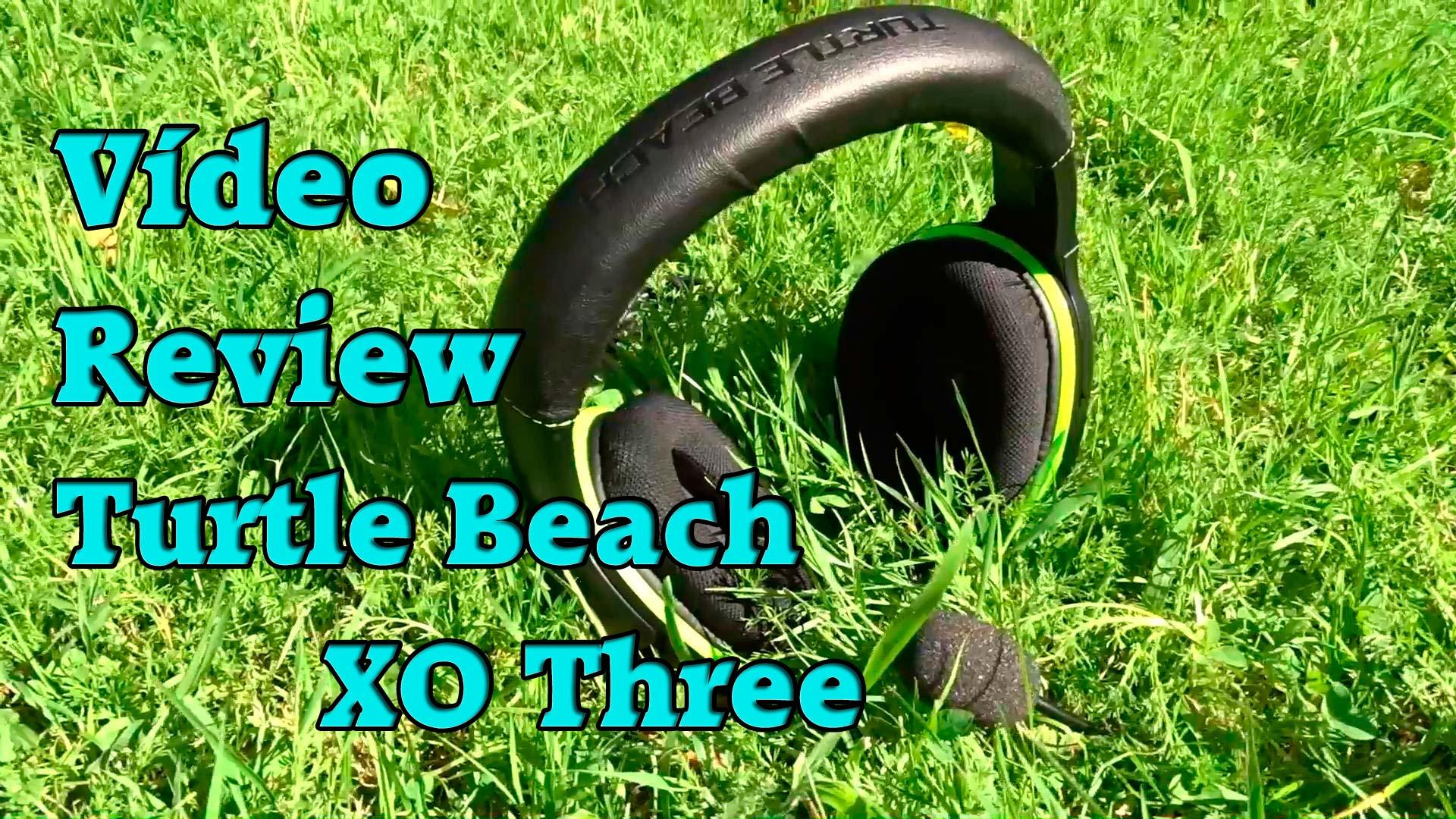 vídeo review de los auriculares XO Three de Turtle Beach