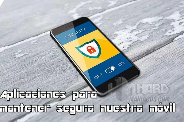 Aplicaciones para mantener seguro nuestro móvil